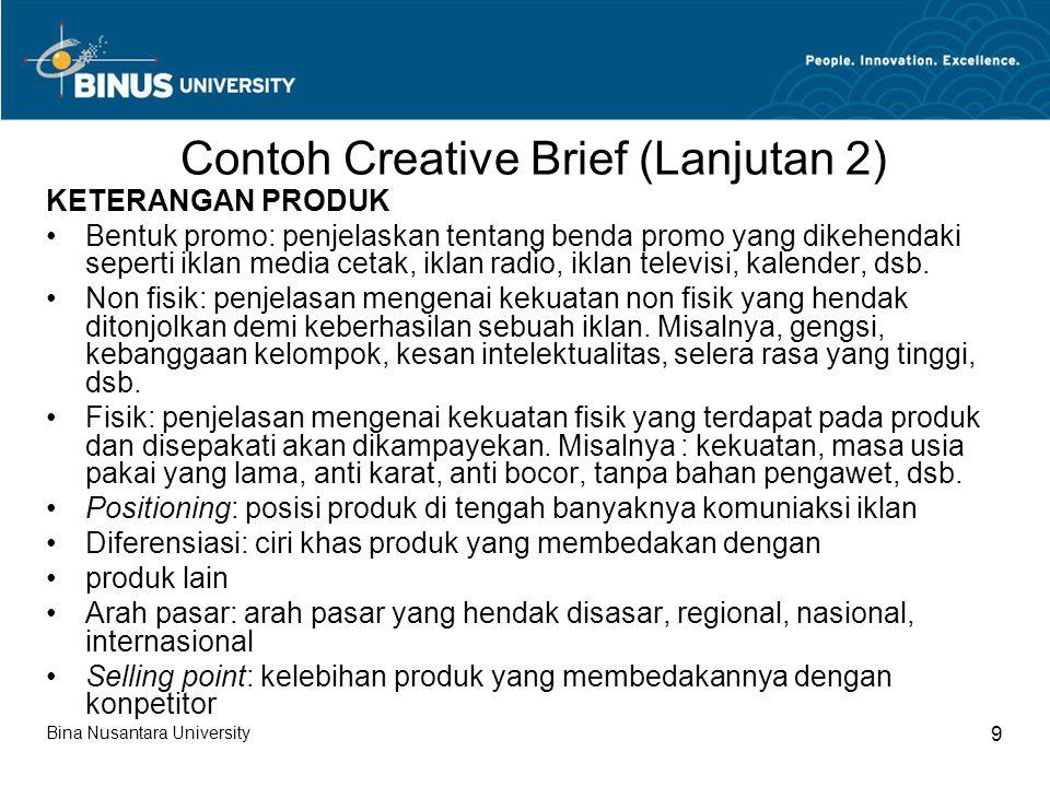 Contoh Creative Brief (Lanjutan 2) KETERANGAN PRODUK Bentuk promo: penjelaskan tentang benda promo yang dikehendaki seperti iklan media cetak, iklan r