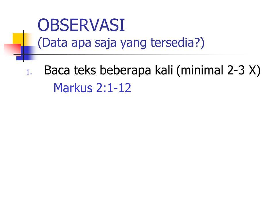 OBSERVASI (Data apa saja yang tersedia?) 1. Baca teks beberapa kali (minimal 2-3 X) Markus 2:1-12