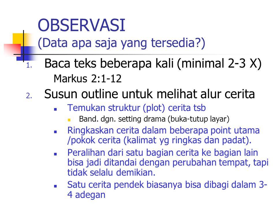 OBSERVASI (Data apa saja yang tersedia?) 1. Baca teks beberapa kali (minimal 2-3 X) Markus 2:1-12 2. Susun outline untuk melihat alur cerita Temukan s