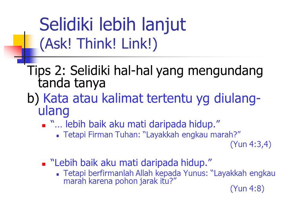 """Selidiki lebih lanjut (Ask! Think! Link!) Tips 2: Selidiki hal-hal yang mengundang tanda tanya b) Kata atau kalimat tertentu yg diulang- ulang """"… lebi"""