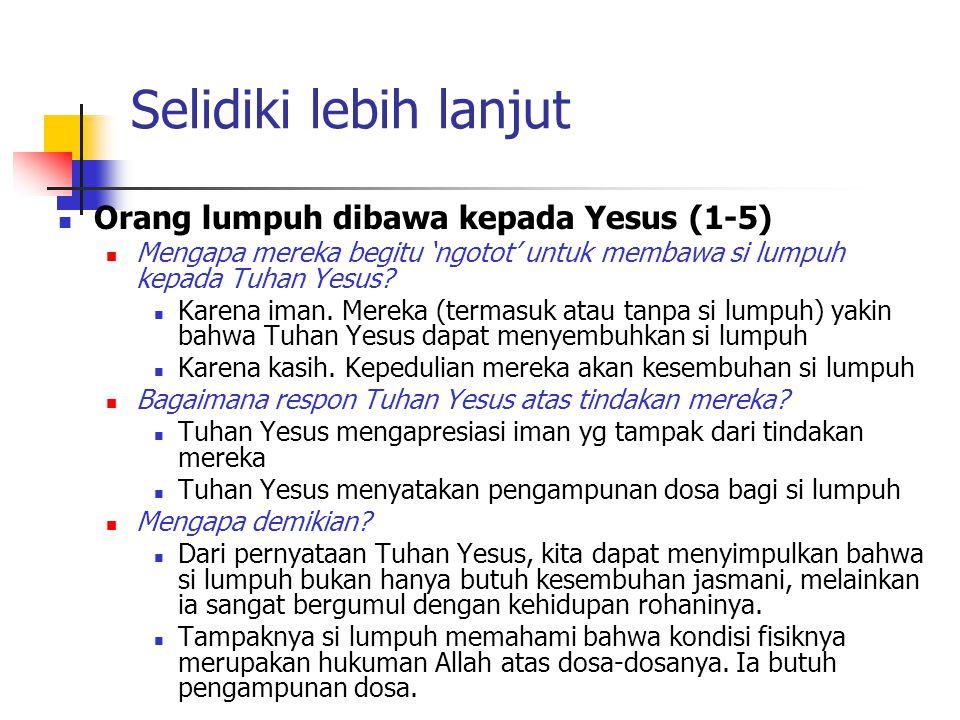 Selidiki lebih lanjut Orang lumpuh dibawa kepada Yesus (1-5) Mengapa mereka begitu 'ngotot' untuk membawa si lumpuh kepada Tuhan Yesus? Karena iman. M