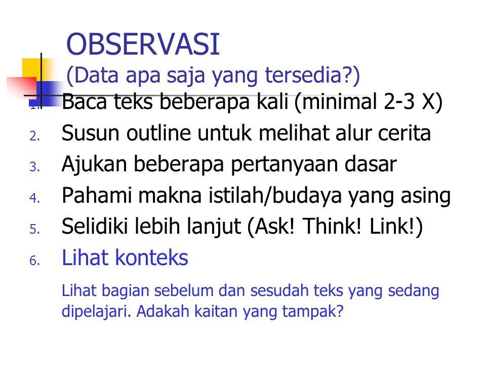 OBSERVASI (Data apa saja yang tersedia?) 1. Baca teks beberapa kali (minimal 2-3 X) 2. Susun outline untuk melihat alur cerita 3. Ajukan beberapa pert