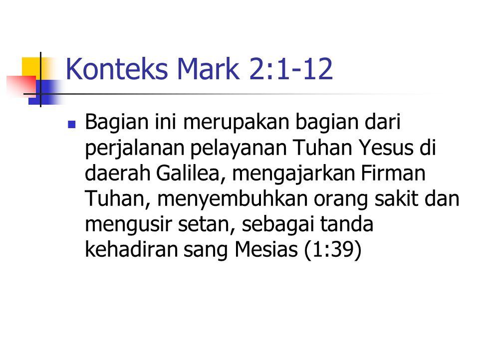 Konteks Mark 2:1-12 Bagian ini merupakan bagian dari perjalanan pelayanan Tuhan Yesus di daerah Galilea, mengajarkan Firman Tuhan, menyembuhkan orang
