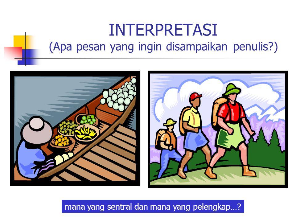 INTERPRETASI (Apa pesan yang ingin disampaikan penulis?) mana yang sentral dan mana yang pelengkap…?