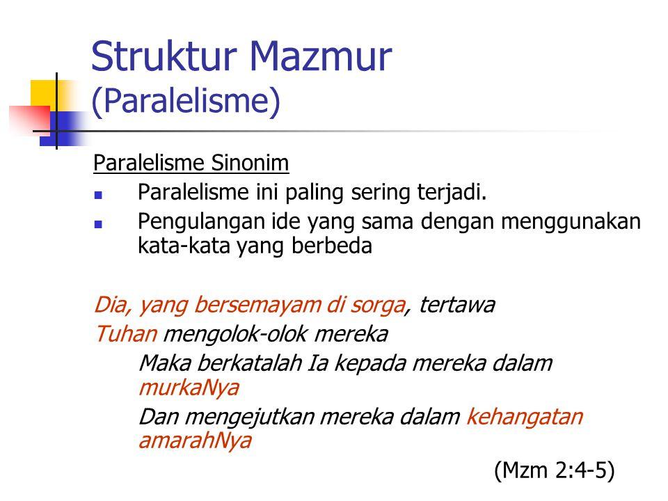 Struktur Mazmur (Paralelisme) Paralelisme Sinonim Paralelisme ini paling sering terjadi. Pengulangan ide yang sama dengan menggunakan kata-kata yang b
