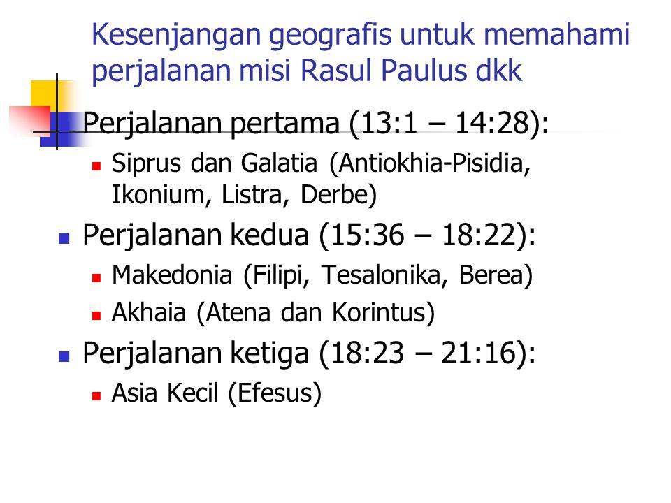 Kesenjangan geografis untuk memahami perjalanan misi Rasul Paulus dkk Perjalanan pertama (13:1 – 14:28): Siprus dan Galatia (Antiokhia-Pisidia, Ikoniu