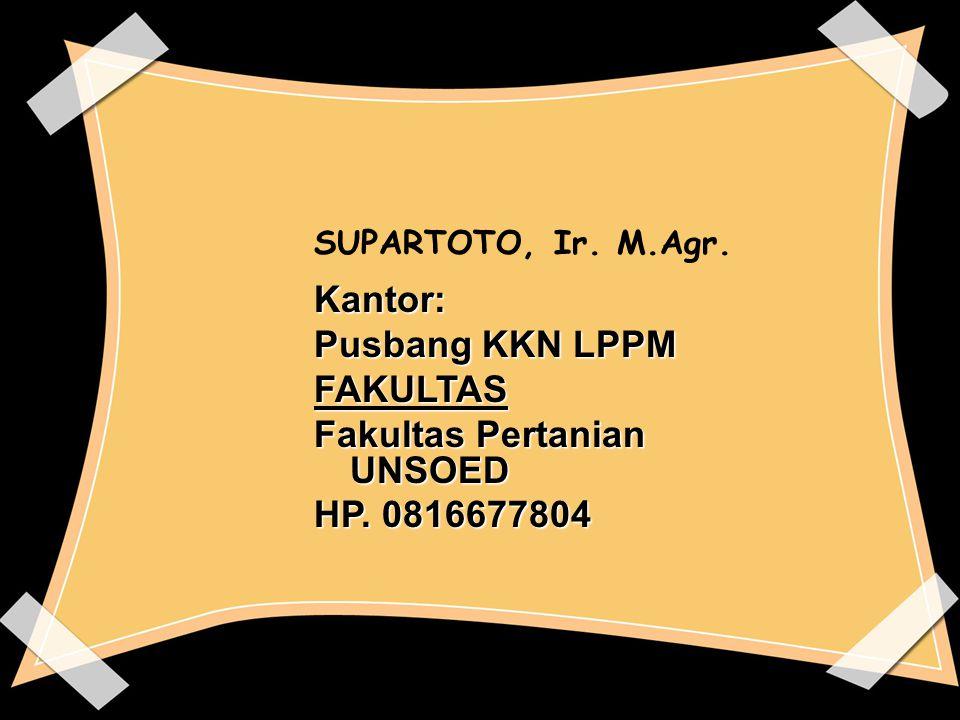 SUPARTOTO, Ir. M.Agr. Kantor: Pusbang KKN LPPM FAKULTAS Fakultas Pertanian UNSOED HP. 0816677804