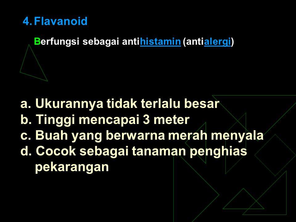 4.Flavanoid Berfungsi sebagai antihistamin (antialergi)histaminalergi a. Ukurannya tidak terlalu besar b. Tinggi mencapai 3 meter c. Buah yang berwarn