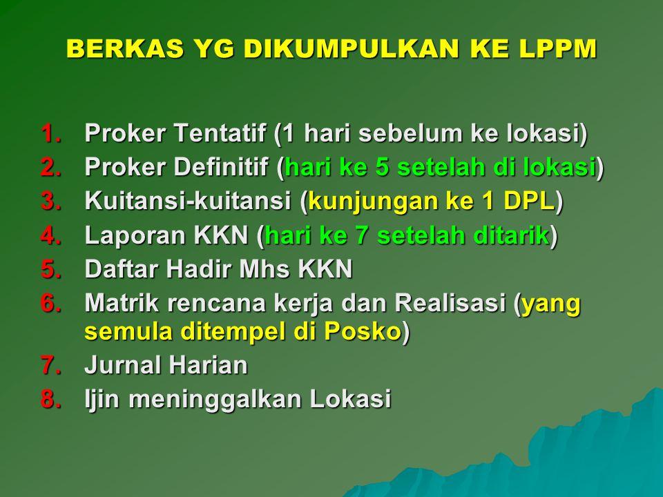 BERKAS YG DIKUMPULKAN KE LPPM 1.Proker Tentatif (1 hari sebelum ke lokasi) 2.Proker Definitif (hari ke 5 setelah di lokasi) 3.Kuitansi-kuitansi (kunju