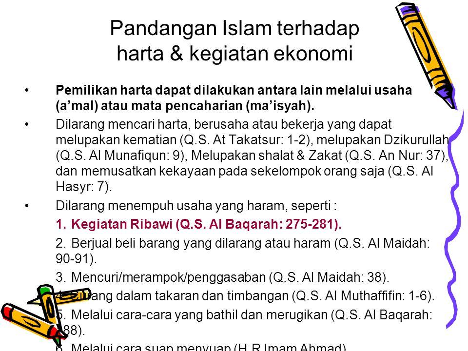 Pandangan Islam terhadap harta & kegiatan ekonomi Pemilik mutlak terhadap segala sesuatu yang ada dimuka bumi ini, termasuk harta benda, adalah Allah