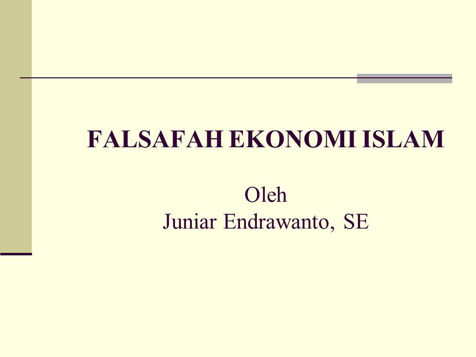 KONSEP DASAR EKONOMI ISLAM Oleh : Juniar Endrawanto, SE