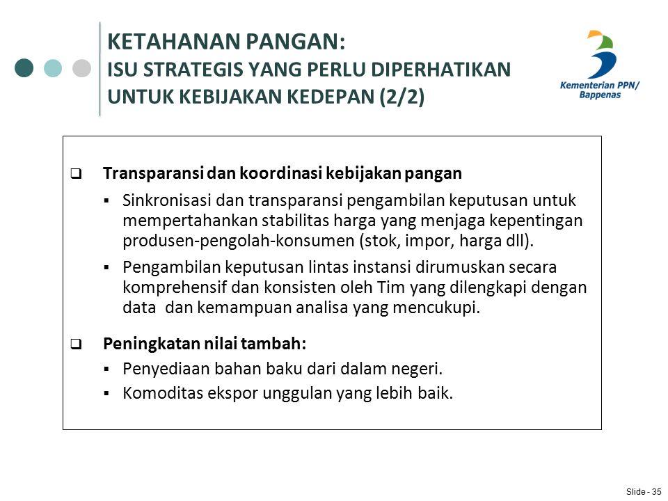  Transparansi dan koordinasi kebijakan pangan  Sinkronisasi dan transparansi pengambilan keputusan untuk mempertahankan stabilitas harga yang menjaga kepentingan produsen-pengolah-konsumen (stok, impor, harga dll).