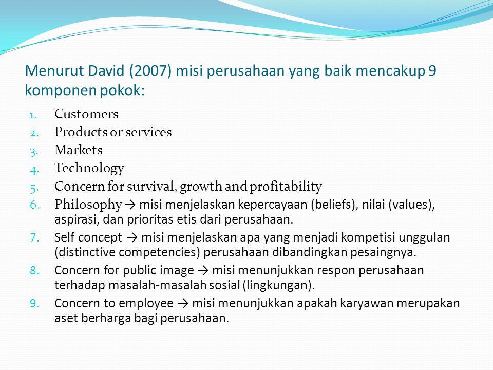 Menurut David (2007) misi perusahaan yang baik mencakup 9 komponen pokok: 1. Customers 2. Products or services 3. Markets 4. Technology 5. Concern for