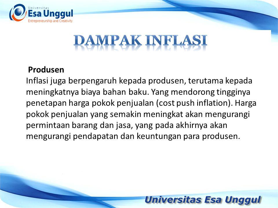 Produsen Inflasi juga berpengaruh kepada produsen, terutama kepada meningkatnya biaya bahan baku. Yang mendorong tingginya penetapan harga pokok penju