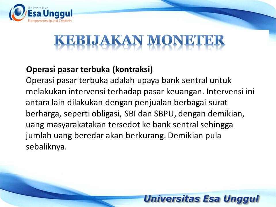 Operasi pasar terbuka (kontraksi) Operasi pasar terbuka adalah upaya bank sentral untuk melakukan intervensi terhadap pasar keuangan. Intervensi ini a