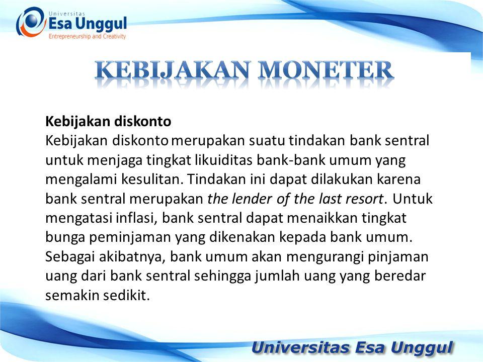 Kebijakan diskonto Kebijakan diskonto merupakan suatu tindakan bank sentral untuk menjaga tingkat likuiditas bank-bank umum yang mengalami kesulitan.