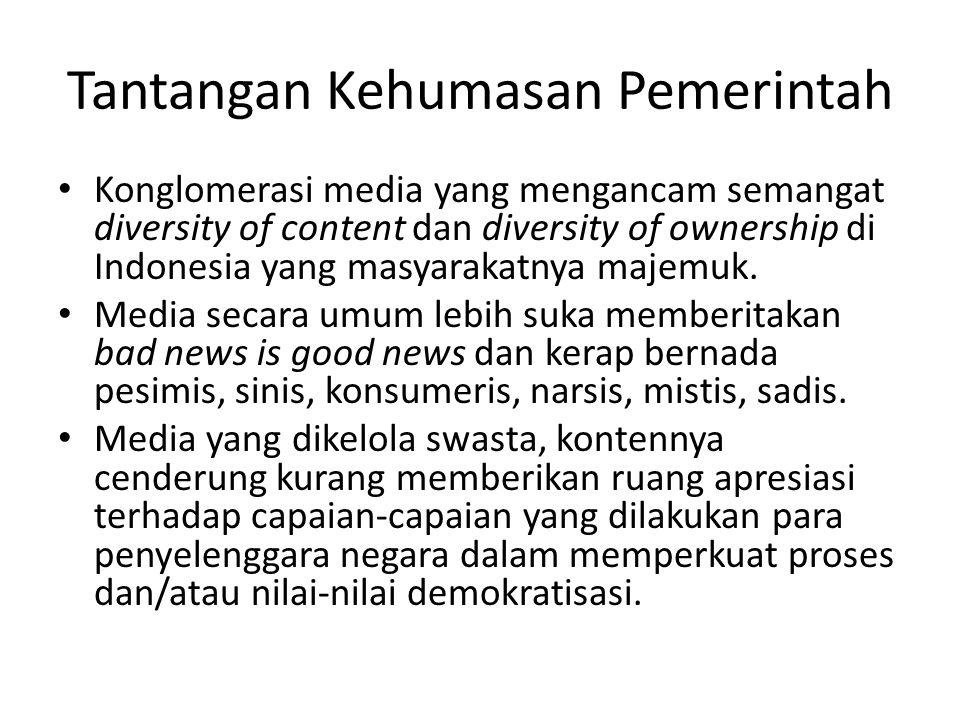 Tantangan Kehumasan Pemerintah Konglomerasi media yang mengancam semangat diversity of content dan diversity of ownership di Indonesia yang masyarakat