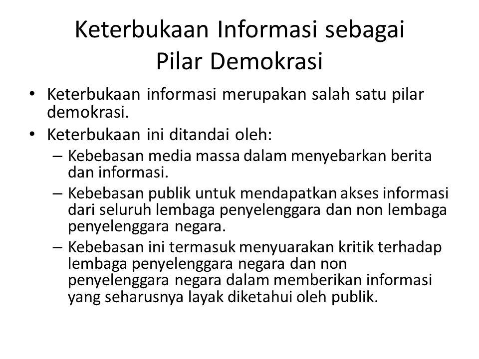 Keterbukaan Informasi sebagai Pilar Demokrasi Keterbukaan informasi merupakan salah satu pilar demokrasi. Keterbukaan ini ditandai oleh: – Kebebasan m