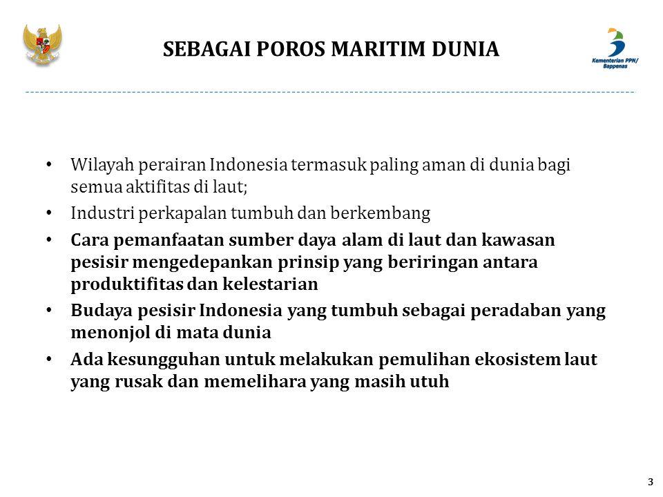 3 SEBAGAI POROS MARITIM DUNIA Wilayah perairan Indonesia termasuk paling aman di dunia bagi semua aktifitas di laut; Industri perkapalan tumbuh dan be