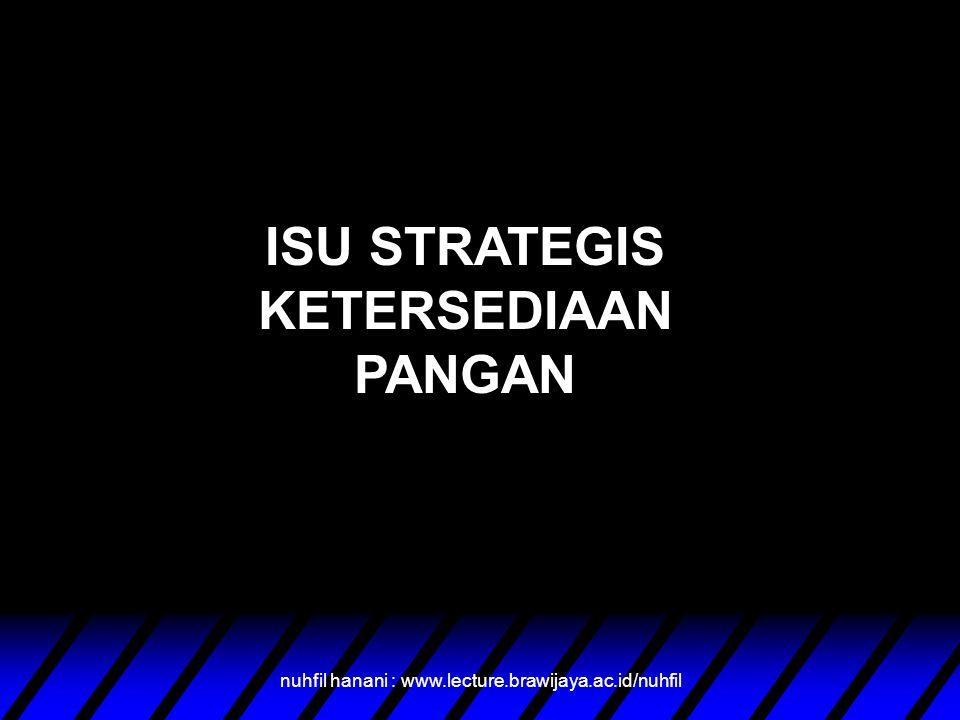 ISU STRATEGIS KETERSEDIAAN PANGAN nuhfil hanani : www.lecture.brawijaya.ac.id/nuhfil