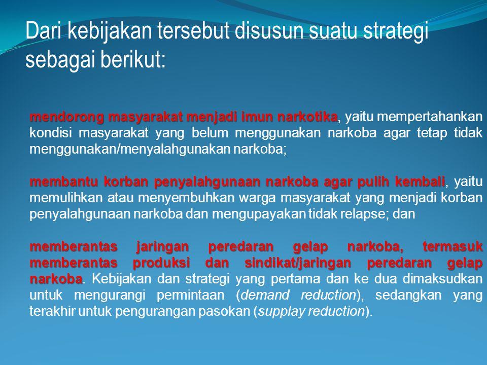 Untuk mencapai Drug Free 2015, pemerintah indonesia telah menetapkan suatu kebijakan dan strategi, yaitu Ekstensifikasi dan intensifikasi pencegahan p