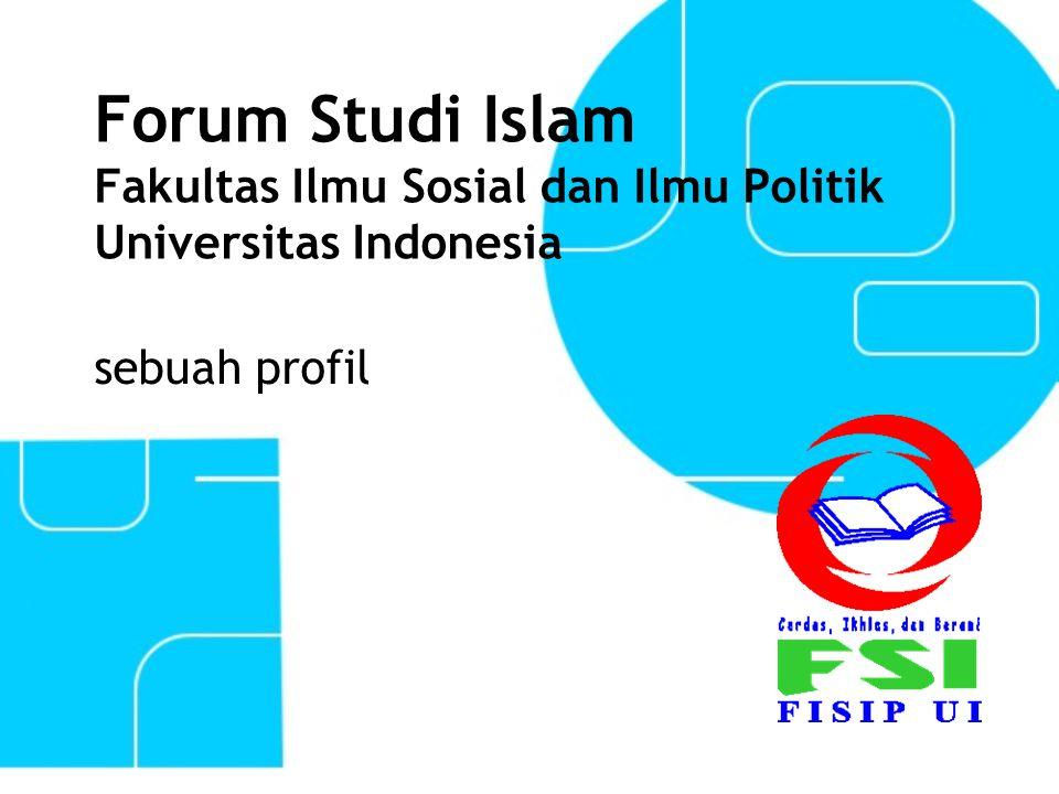Forum Studi Islam Fakultas Ilmu Sosial dan Ilmu Politik Universitas Indonesia sebuah profil