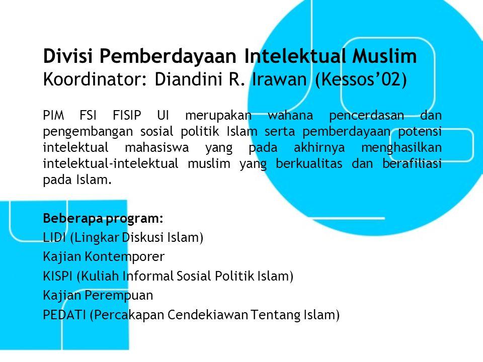 Divisi Pemberdayaan Intelektual Muslim Koordinator: Diandini R. Irawan (Kessos'02) PIM FSI FISIP UI merupakan wahana pencerdasan dan pengembangan sosi