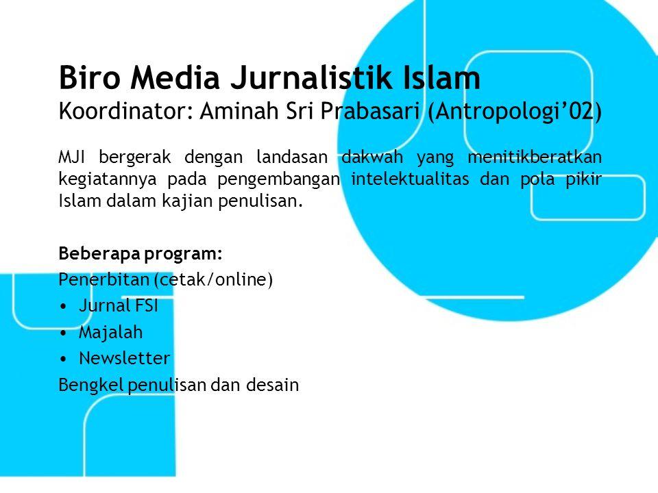 Biro Media Jurnalistik Islam Koordinator: Aminah Sri Prabasari (Antropologi'02) MJI bergerak dengan landasan dakwah yang menitikberatkan kegiatannya p
