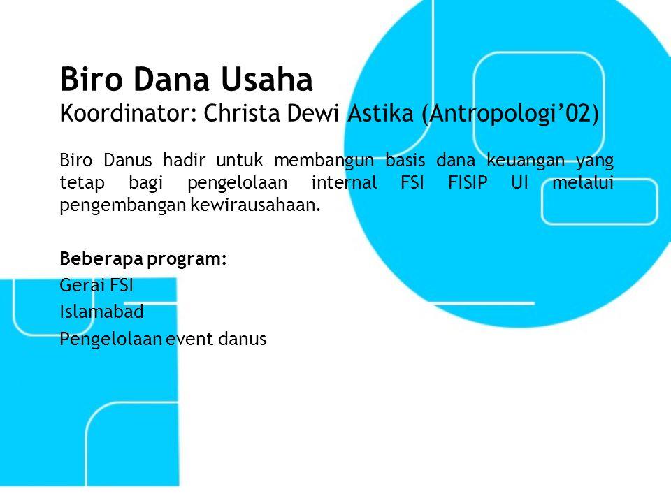 Biro Dana Usaha Koordinator: Christa Dewi Astika (Antropologi'02) Biro Danus hadir untuk membangun basis dana keuangan yang tetap bagi pengelolaan int