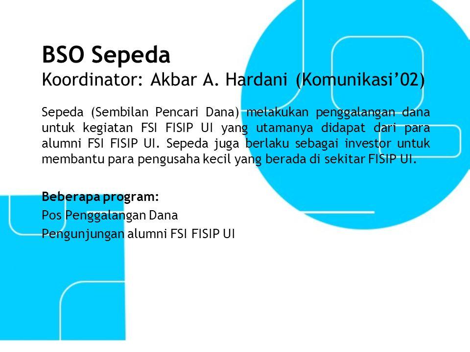 BSO Sepeda Koordinator: Akbar A. Hardani (Komunikasi'02) Sepeda (Sembilan Pencari Dana) melakukan penggalangan dana untuk kegiatan FSI FISIP UI yang u
