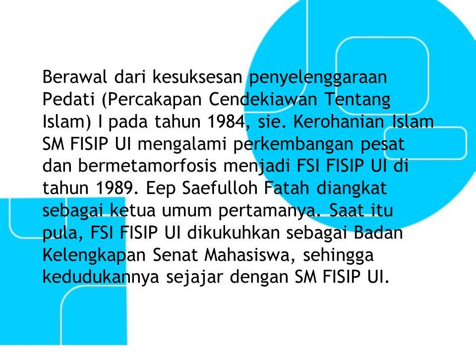 Motto FSI FISIP UI cerdas – ikhlas – berani Sesungguhnya perjuangan ini hanya dapat diusung oleh orang-orang yang cerdas, dilakukan oleh orang-orang yang ikhlas, dan dimenangkan oleh orang-orang yang berani.