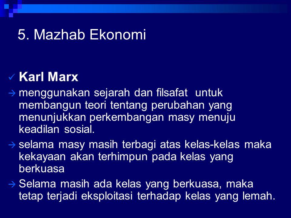 5. Mazhab Ekonomi Karl Marx  menggunakan sejarah dan filsafat untuk membangun teori tentang perubahan yang menunjukkan perkembangan masy menuju keadi