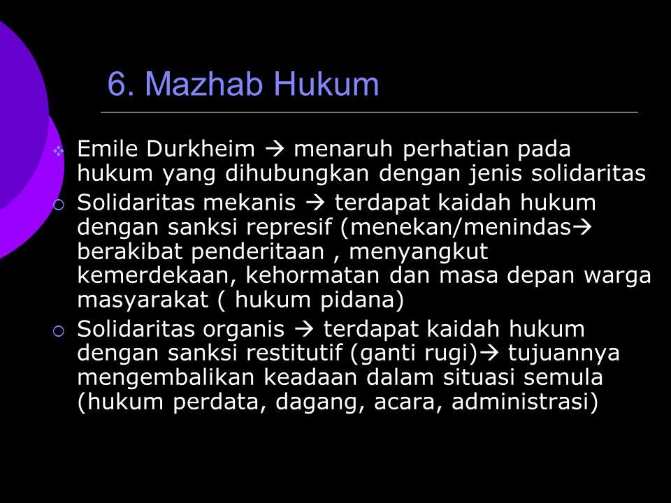 6. Mazhab Hukum  Emile Durkheim  menaruh perhatian pada hukum yang dihubungkan dengan jenis solidaritas  Solidaritas mekanis  terdapat kaidah huku