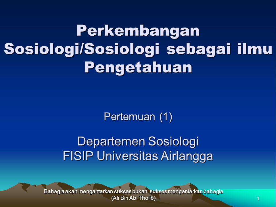 Topik Bahasan Definisi sosiologi Sosiologi sebagai ilmu sosial yang mandiri Perkembangan Sosiologi Perspektif dalam sosiologi Kegagalan Terbesar adalah tidak mencoba (William A.W) 2