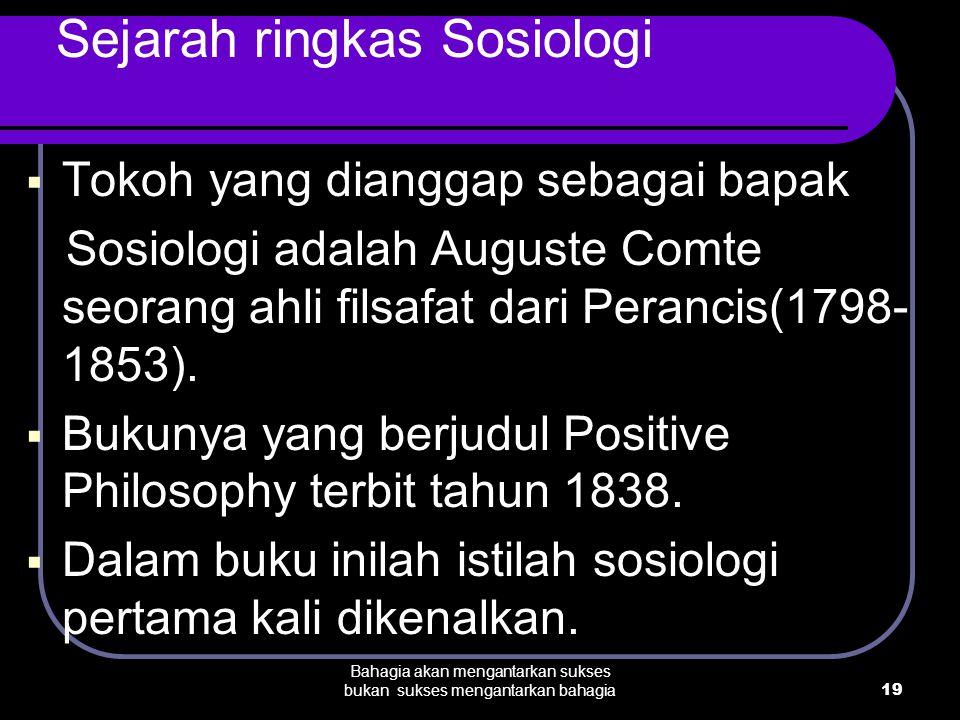19 Bahagia akan mengantarkan sukses bukan sukses mengantarkan bahagia Sejarah ringkas Sosiologi  Tokoh yang dianggap sebagai bapak Sosiologi adalah A