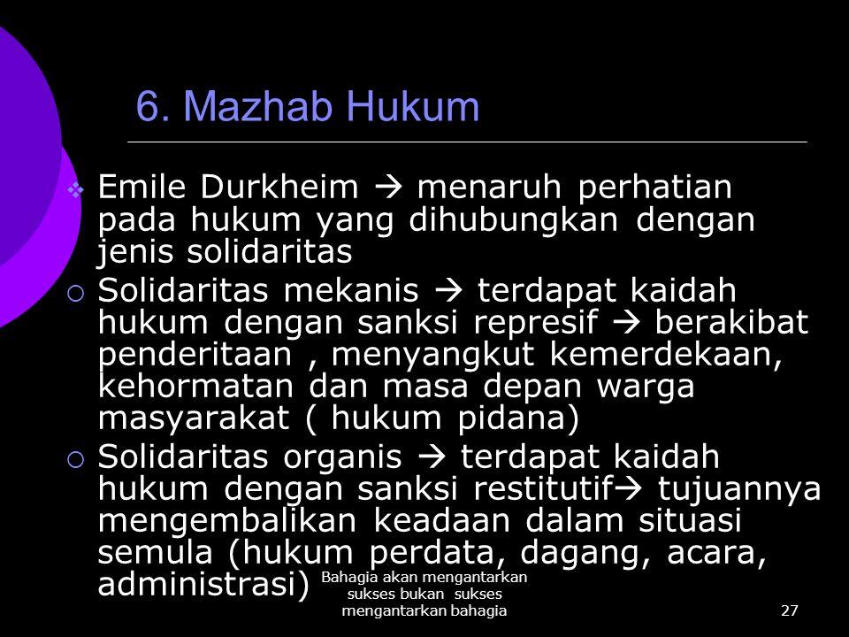 27 Bahagia akan mengantarkan sukses bukan sukses mengantarkan bahagia 6. Mazhab Hukum  Emile Durkheim  menaruh perhatian pada hukum yang dihubungkan