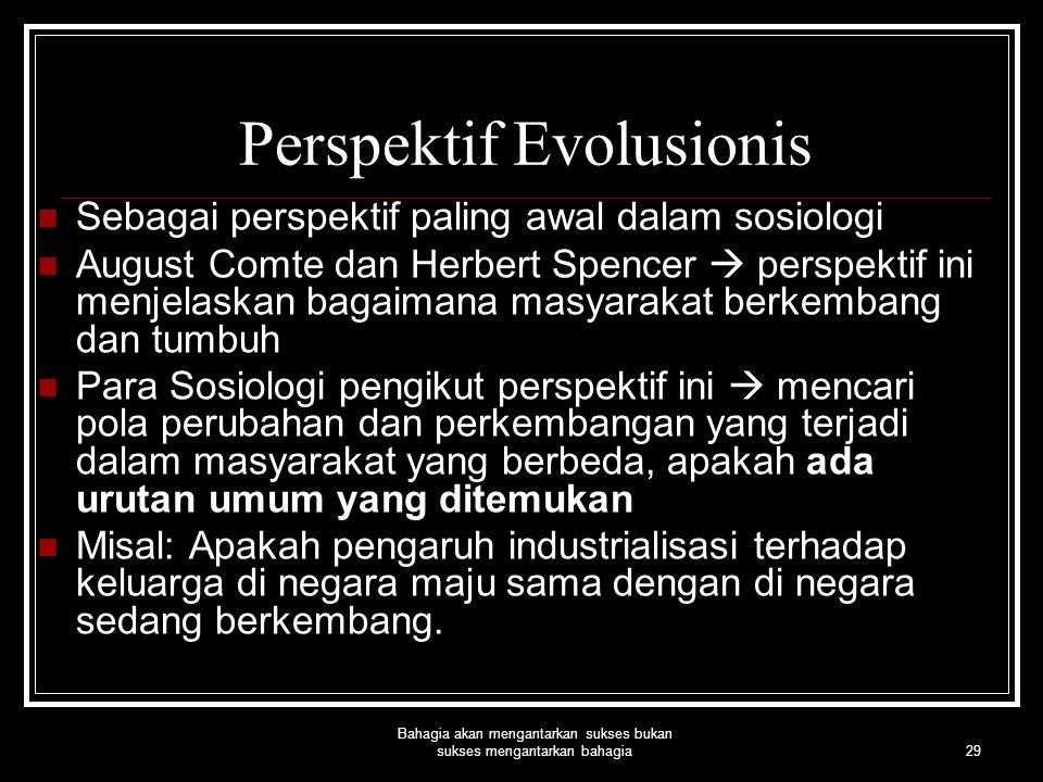 29 Bahagia akan mengantarkan sukses bukan sukses mengantarkan bahagia Perspektif Evolusionis Sebagai perspektif paling awal dalam sosiologi August Com