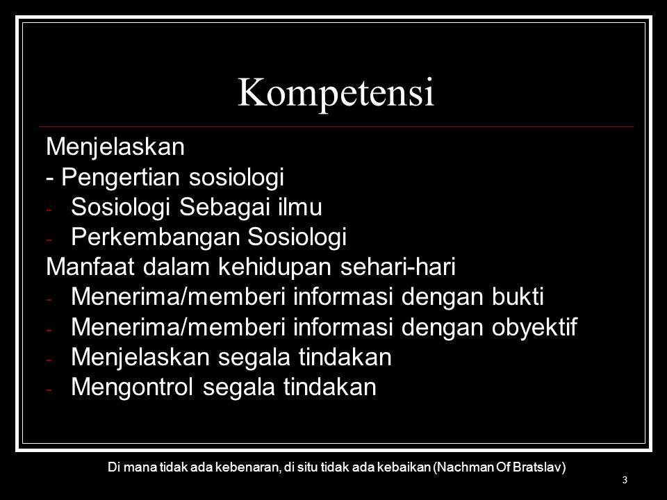 3 Di mana tidak ada kebenaran, di situ tidak ada kebaikan (Nachman Of Bratslav) Kompetensi Menjelaskan - Pengertian sosiologi -S-Sosiologi Sebagai ilm