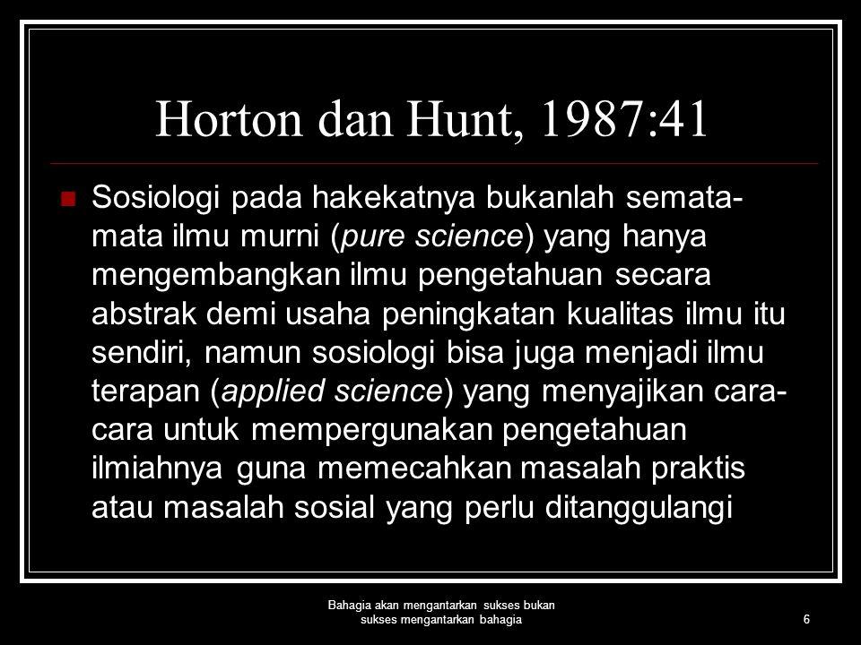 6 Horton dan Hunt, 1987:41 Sosiologi pada hakekatnya bukanlah semata- mata ilmu murni (pure science) yang hanya mengembangkan ilmu pengetahuan secara