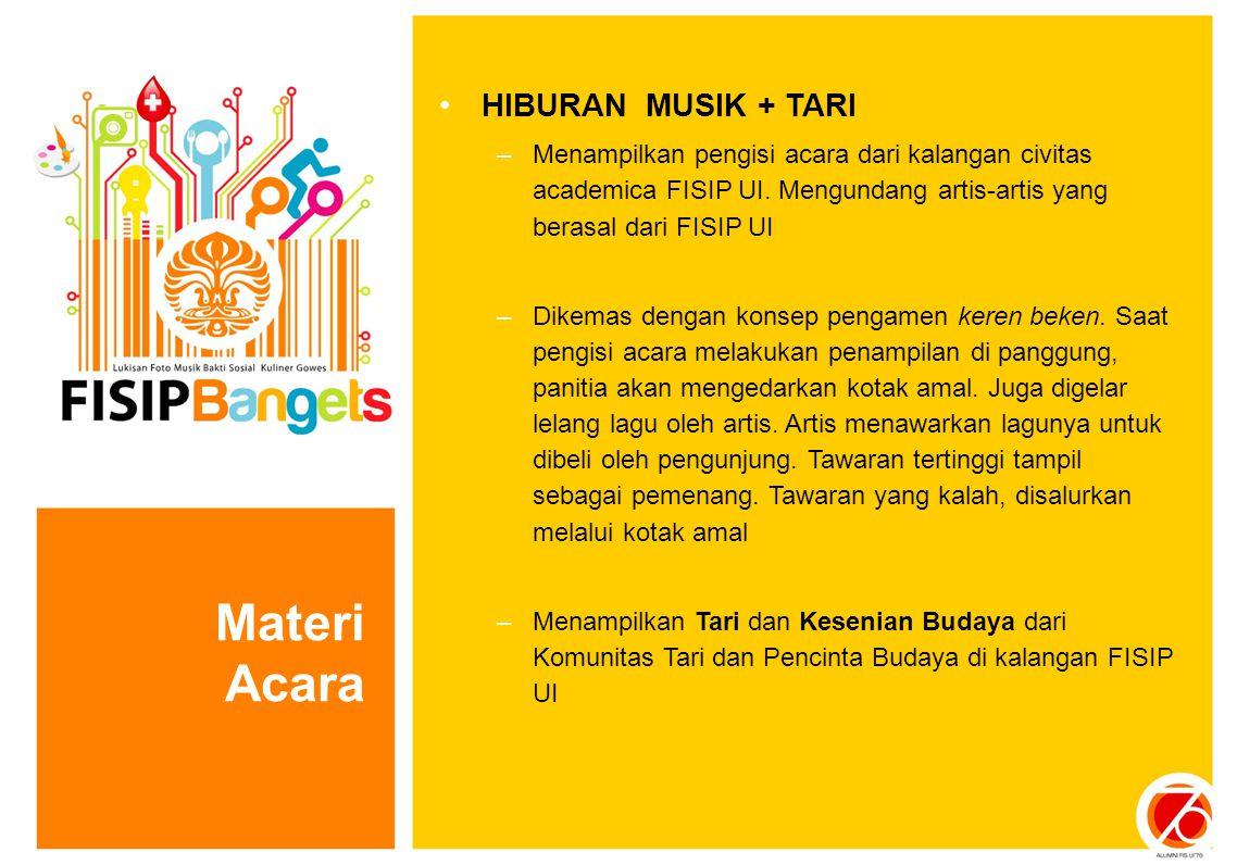 HIBURAN MUSIK + TARI –Menampilkan pengisi acara dari kalangan civitas academica FISIP UI. Mengundang artis-artis yang berasal dari FISIP UI –Dikemas d