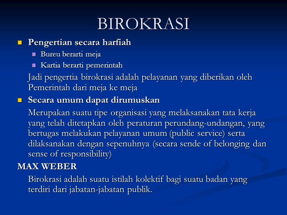 BIROKRASI Pengertian secara harfiah Pengertian secara harfiah Bureu berarti meja Bureu berarti meja Kartia berarti pemerintah Kartia berarti pemerinta