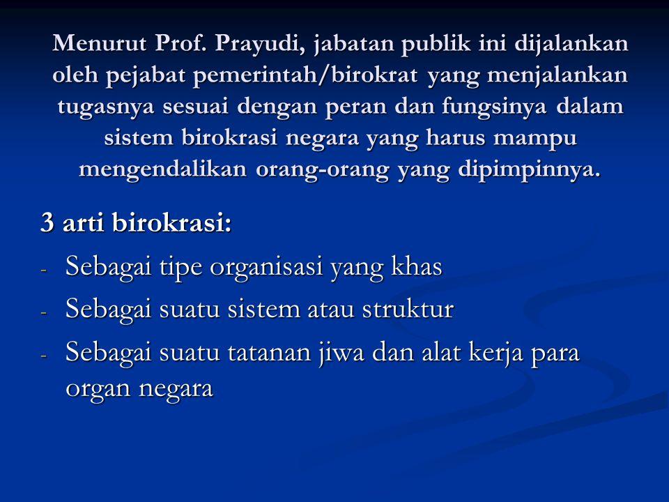 Menurut Prof. Prayudi, jabatan publik ini dijalankan oleh pejabat pemerintah/birokrat yang menjalankan tugasnya sesuai dengan peran dan fungsinya dala