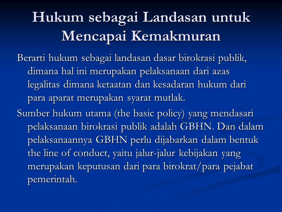 Hukum sebagai Landasan untuk Mencapai Kemakmuran Berarti hukum sebagai landasan dasar birokrasi publik, dimana hal ini merupakan pelaksanaan dari azas