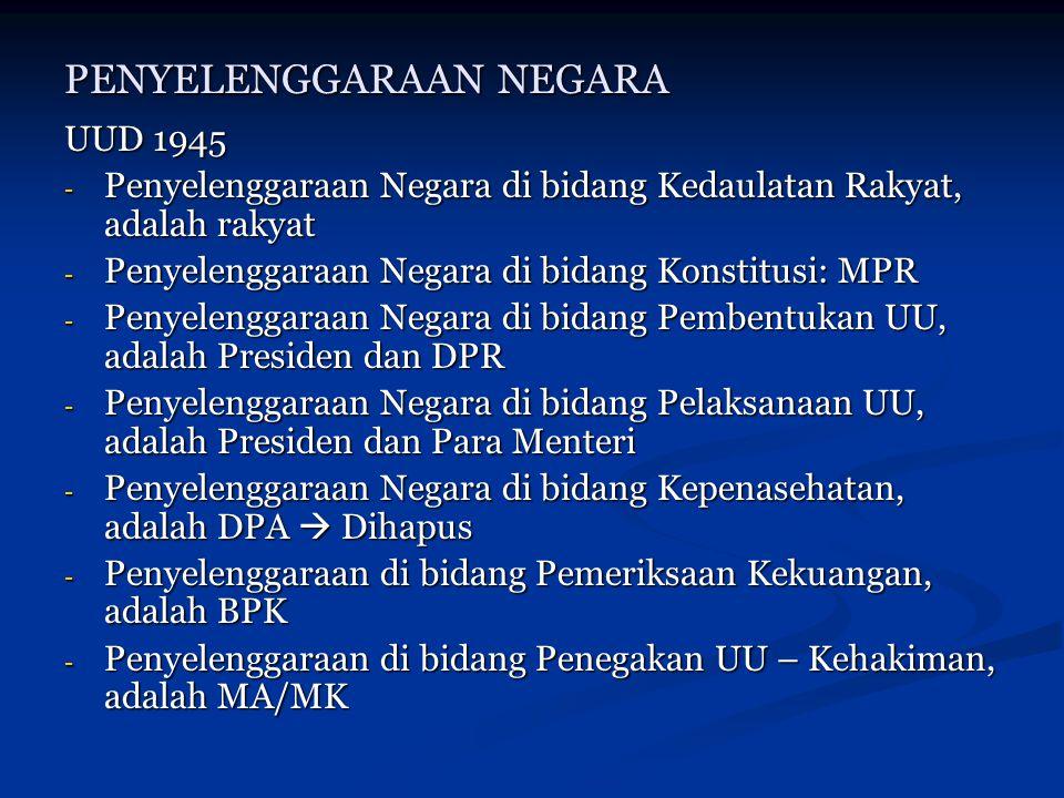 PENYELENGGARAAN NEGARA UUD 1945 - Penyelenggaraan Negara di bidang Kedaulatan Rakyat, adalah rakyat - Penyelenggaraan Negara di bidang Konstitusi: MPR