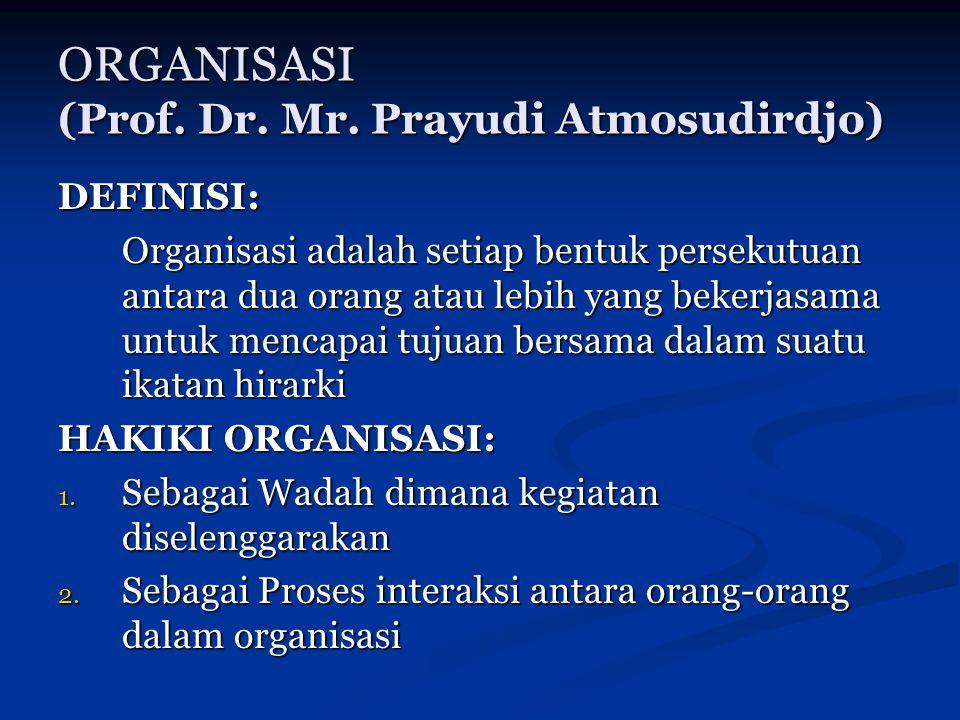 ORGANISASI (Prof. Dr. Mr. Prayudi Atmosudirdjo) DEFINISI: Organisasi adalah setiap bentuk persekutuan antara dua orang atau lebih yang bekerjasama unt
