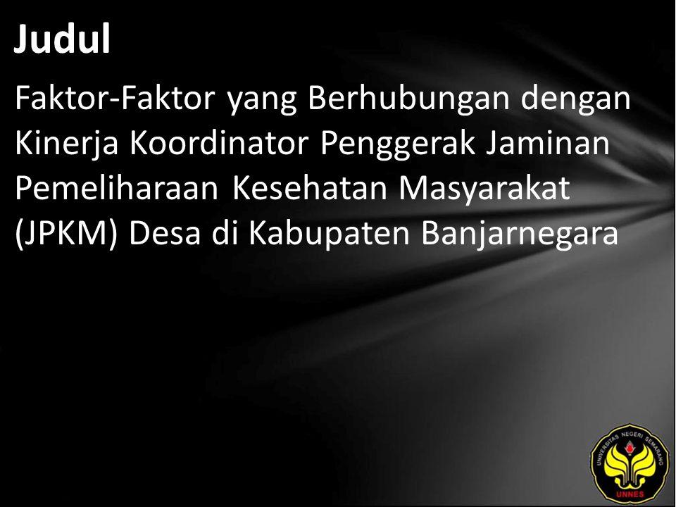 Judul Faktor-Faktor yang Berhubungan dengan Kinerja Koordinator Penggerak Jaminan Pemeliharaan Kesehatan Masyarakat (JPKM) Desa di Kabupaten Banjarnegara
