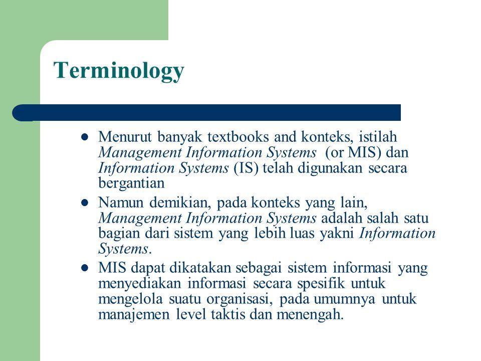Terminology Menurut banyak textbooks and konteks, istilah Management Information Systems (or MIS) dan Information Systems (IS) telah digunakan secara
