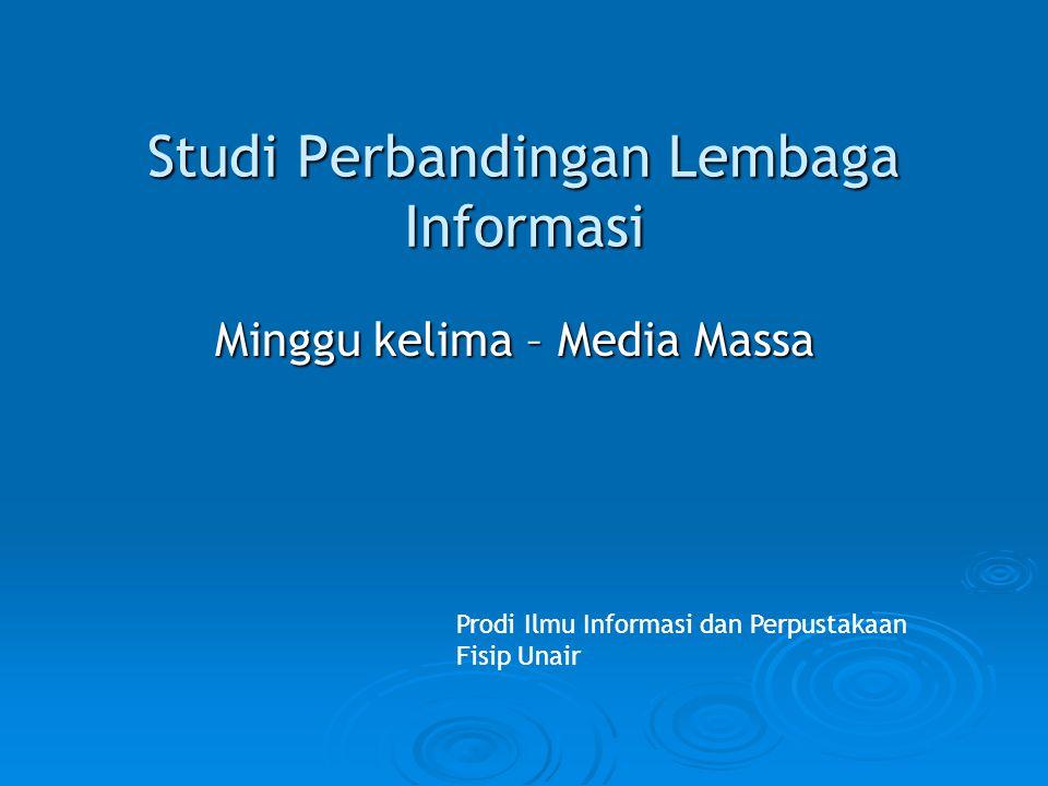 Studi Perbandingan Lembaga Informasi Minggu kelima – Media Massa Prodi Ilmu Informasi dan Perpustakaan Fisip Unair