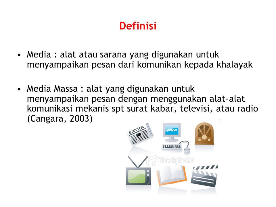 Definisi Media : alat atau sarana yang digunakan untuk menyampaikan pesan dari komunikan kepada khalayak Media Massa : alat yang digunakan untuk menyampaikan pesan dengan menggunakan alat-alat komunikasi mekanis spt surat kabar, televisi, atau radio (Cangara, 2003)