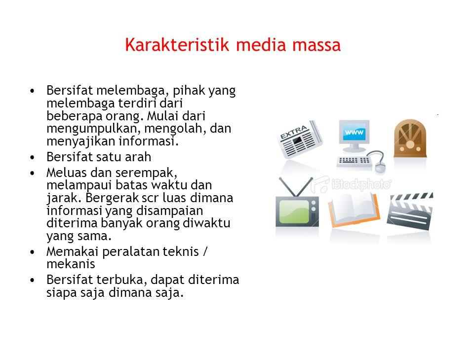 Karakteristik media massa Bersifat melembaga, pihak yang melembaga terdiri dari beberapa orang. Mulai dari mengumpulkan, mengolah, dan menyajikan info